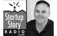 Rob McNealy-3. STARTUP STORY RADIO: Just Say No! (to fear that is). Episode #99