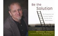 Michael Strong-4. FLOW: 'Be the Solution'. Episode #124